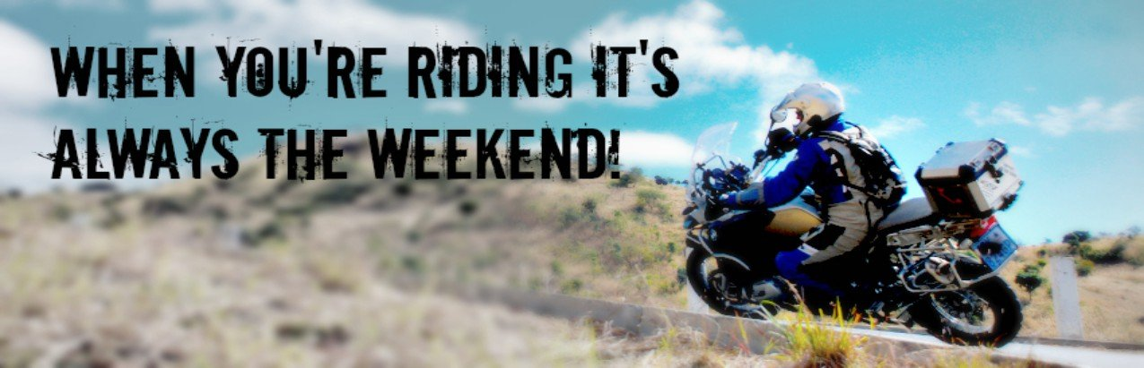 When you're riding it's always the weekend!